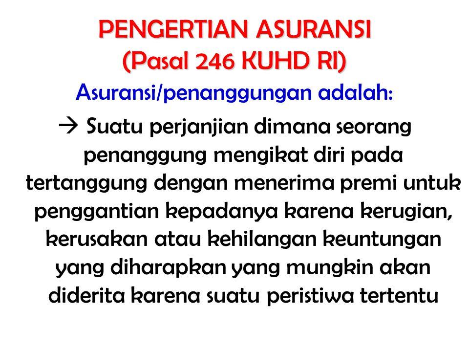 PENGERTIAN ASURANSI (Pasal 246 KUHD RI) Asuransi/penanggungan adalah:  Suatu perjanjian dimana seorang penanggung mengikat diri pada tertanggung deng