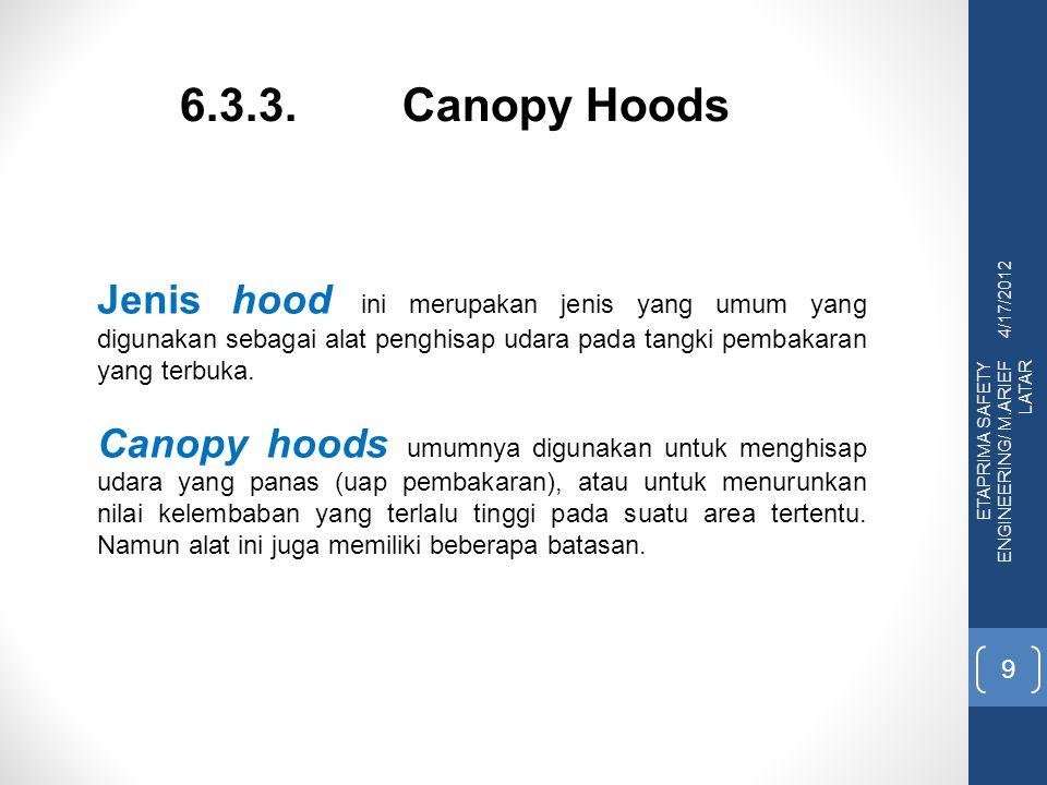 4/17/2012 ETAPRIMA SAFETY ENGINEERING/ M.ARIEF LATAR 9 6.3.3. Canopy Hoods Jenis hood ini merupakan jenis yang umum yang digunakan sebagai alat penghi