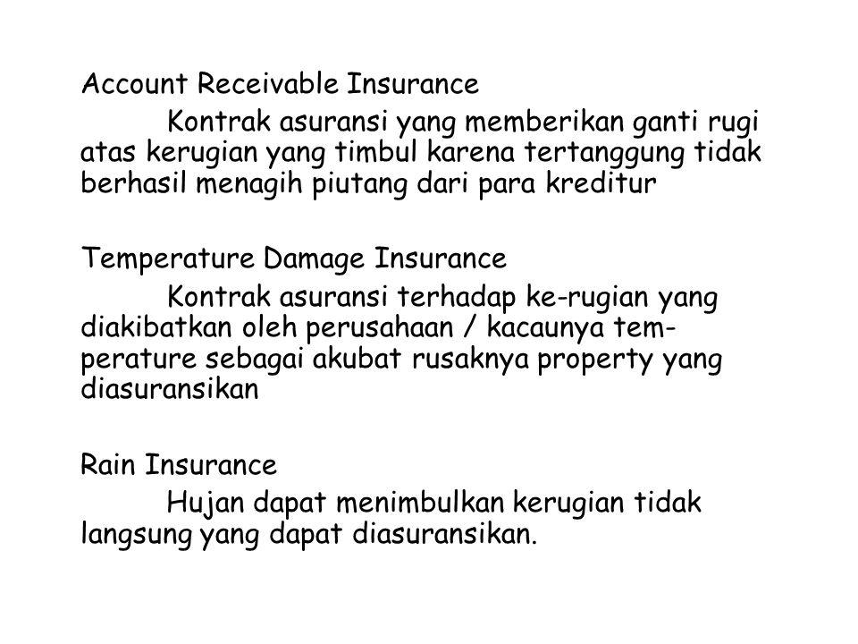Account Receivable Insurance Kontrak asuransi yang memberikan ganti rugi atas kerugian yang timbul karena tertanggung tidak berhasil menagih piutang d