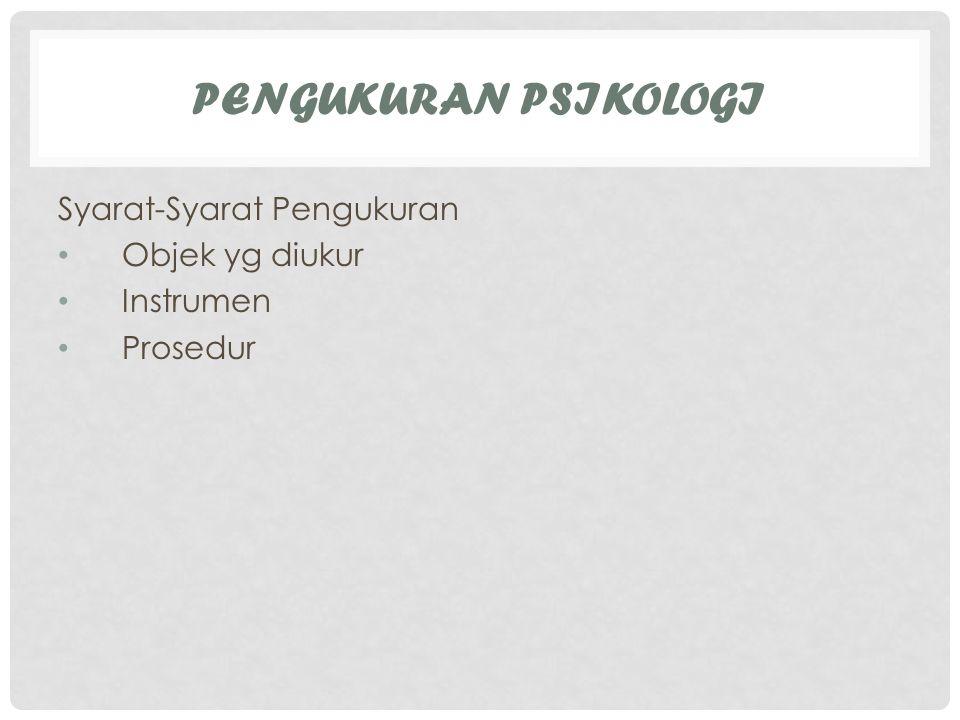 PENGUKURAN PSIKOLOGI Syarat-Syarat Pengukuran Objek yg diukur Instrumen Prosedur