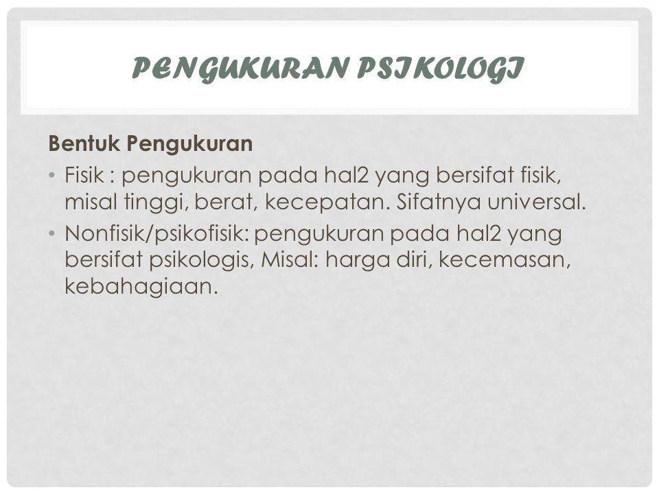 PENGUKURAN PSIKOLOGI Istilah Tes : suatu pengukuran yg objektif & standar terhadap sampel perilaku (Anastasi) Skala :instrumen pengukuran untuk mengidentifikasi konstrak/ atribut psiklogis.