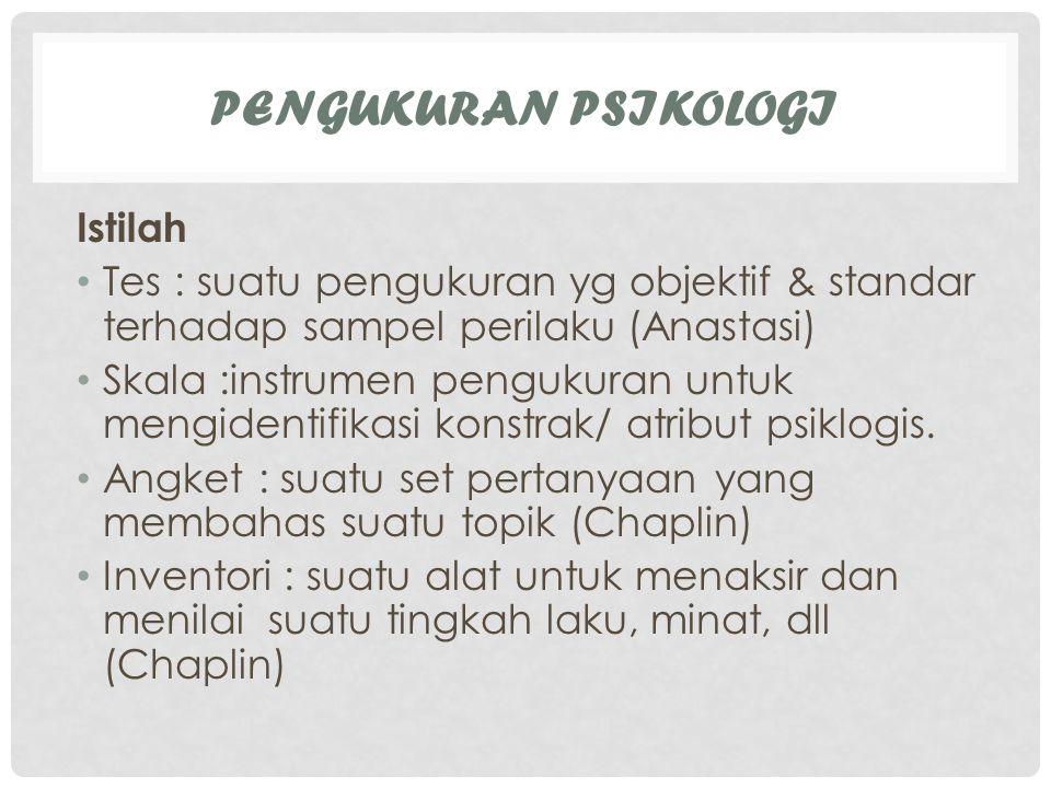 PENGUKURAN PSIKOLOGI Istilah Tes : suatu pengukuran yg objektif & standar terhadap sampel perilaku (Anastasi) Skala :instrumen pengukuran untuk mengid