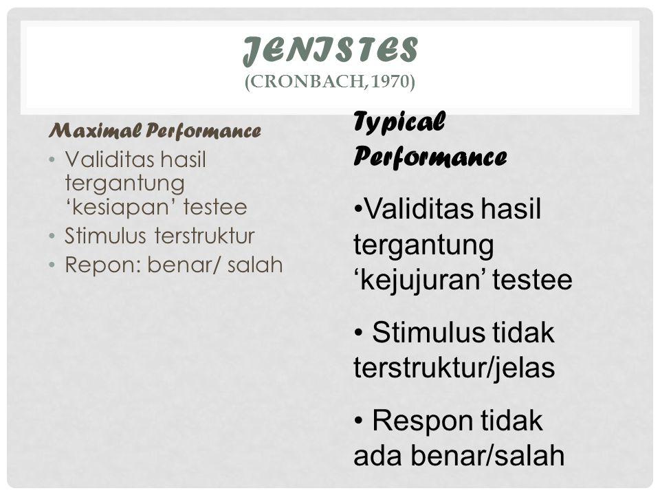 JENIS TES (CRONBACH, 1970) Maximal Performance Validitas hasil tergantung 'kesiapan' testee Stimulus terstruktur Repon: benar/ salah Typical Performan