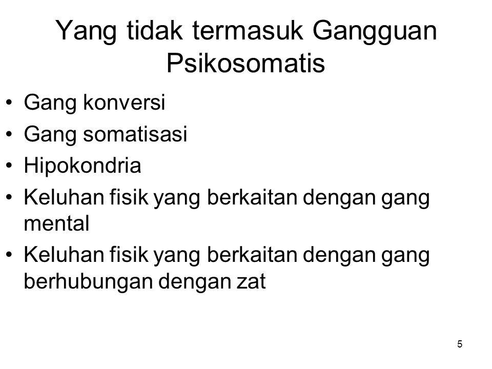 5 Yang tidak termasuk Gangguan Psikosomatis Gang konversi Gang somatisasi Hipokondria Keluhan fisik yang berkaitan dengan gang mental Keluhan fisik ya