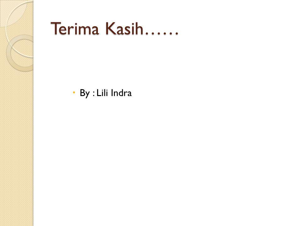 Terima Kasih……  By : Lili Indra