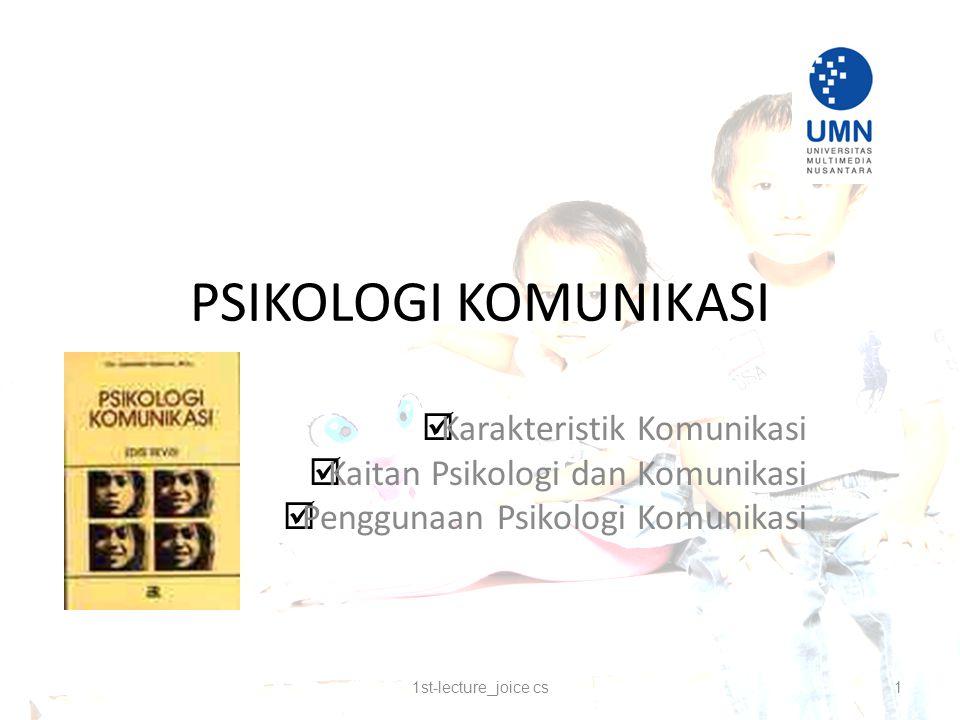 PSIKOLOGI KOMUNIKASI  Karakteristik Komunikasi  Kaitan Psikologi dan Komunikasi  Penggunaan Psikologi Komunikasi 1st-lecture_joice cs1
