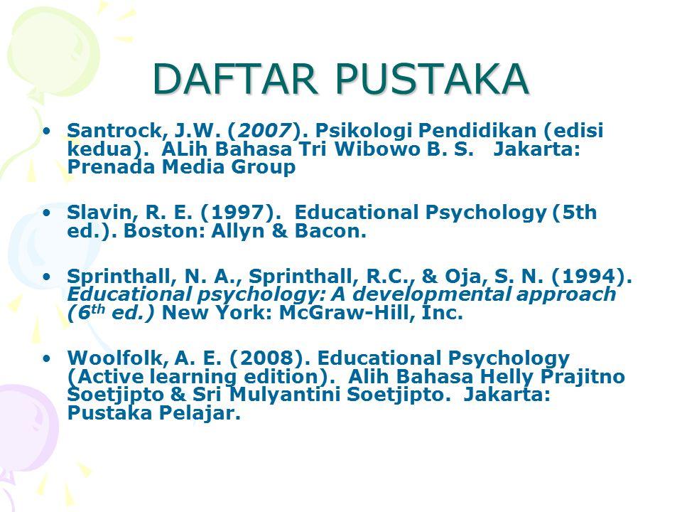 DAFTAR PUSTAKA Santrock, J.W. (2007). Psikologi Pendidikan (edisi kedua). ALih Bahasa Tri Wibowo B. S. Jakarta: Prenada Media Group Slavin, R. E. (199