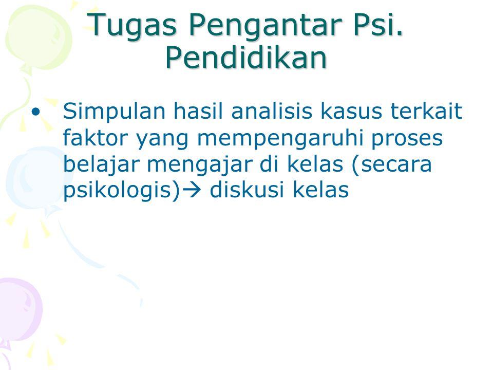 Tugas Pengantar Psi. Pendidikan Simpulan hasil analisis kasus terkait faktor yang mempengaruhi proses belajar mengajar di kelas (secara psikologis) 