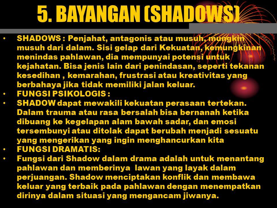 5. BAYANGAN (SHADOWS) SHADOWS : Penjahat, antagonis atau musuh, mungkin musuh dari dalam. Sisi gelap dari Kekuatan, kemungkinan menindas pahlawan, dia