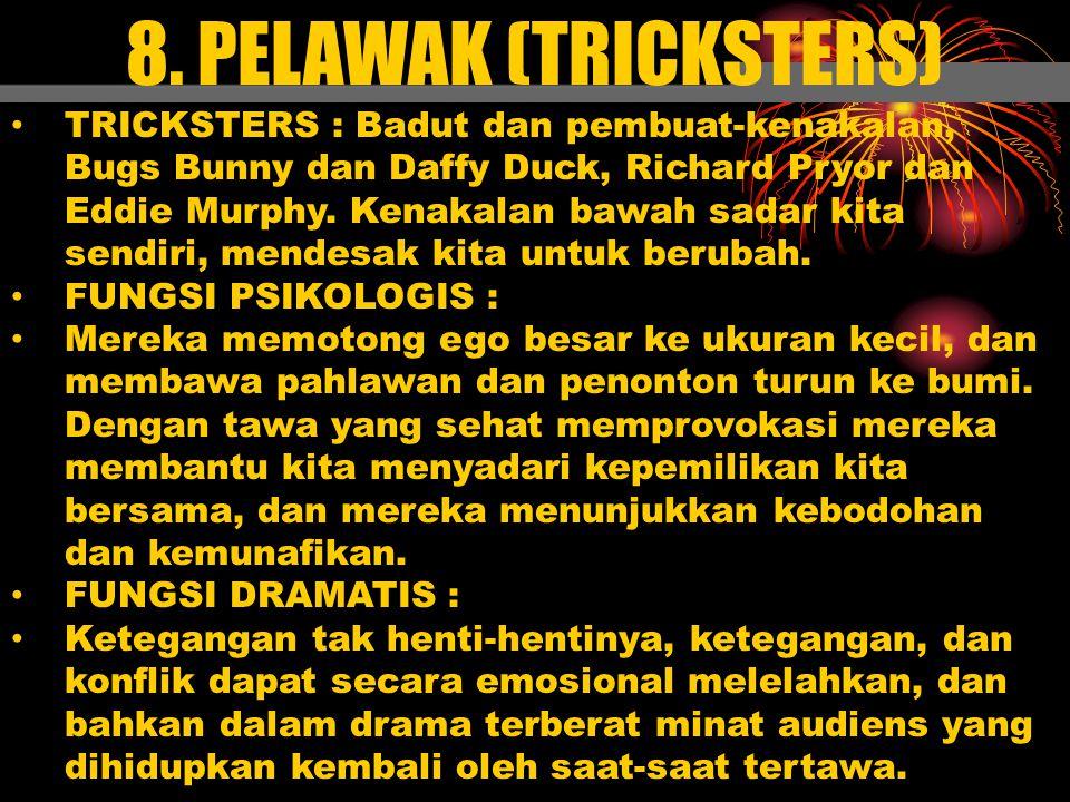 8. PELAWAK (TRICKSTERS) TRICKSTERS : Badut dan pembuat-kenakalan, Bugs Bunny dan Daffy Duck, Richard Pryor dan Eddie Murphy. Kenakalan bawah sadar kit