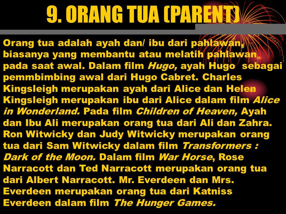 9. ORANG TUA (PARENT) Orang tua adalah ayah dan/ ibu dari pahlawan, biasanya yang membantu atau melatih pahlawan pada saat awal. Dalam film Hugo, ayah
