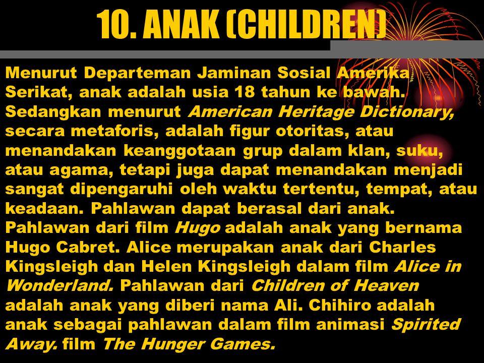 10. ANAK (CHILDREN) Menurut Departeman Jaminan Sosial Amerika Serikat, anak adalah usia 18 tahun ke bawah. Sedangkan menurut American Heritage Diction