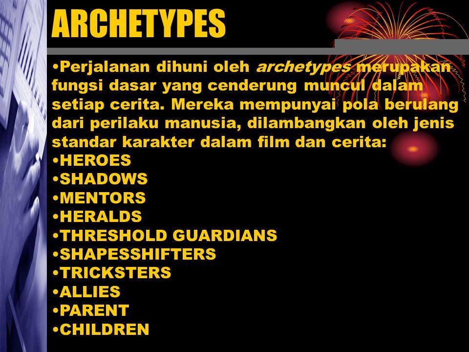 ARCHETYPES Perjalanan dihuni oleh archetypes merupakan fungsi dasar yang cenderung muncul dalam setiap cerita. Mereka mempunyai pola berulang dari per