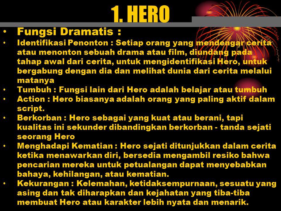 1. HERO Fungsi Dramatis : Identifikasi Penonton : Setiap orang yang mendengar cerita atau menonton sebuah drama atau film, diundang pada tahap awal da