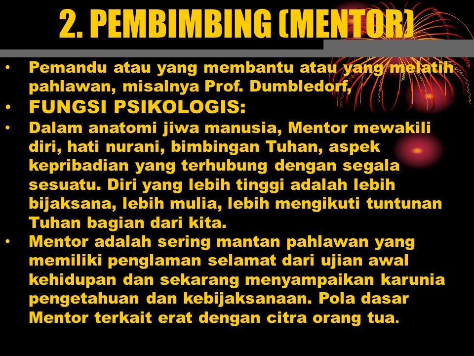 2. PEMBIMBING (MENTOR) Pemandu atau yang membantu atau yang melatih pahlawan, misalnya Prof. Dumbledorf, FUNGSI PSIKOLOGIS: Dalam anatomi jiwa manusia