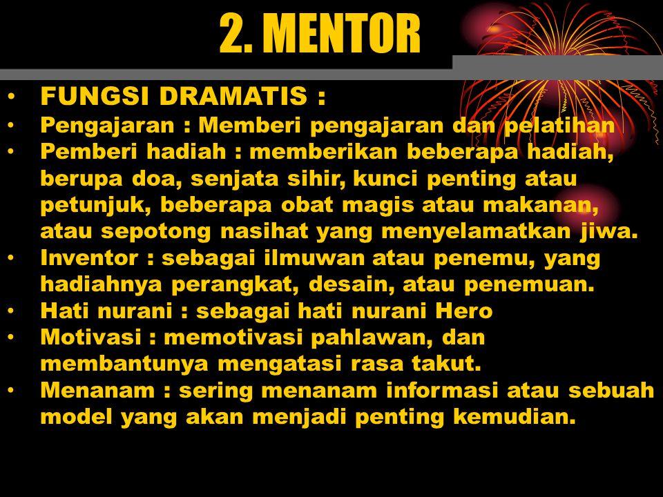 2. MENTOR FUNGSI DRAMATIS : Pengajaran : Memberi pengajaran dan pelatihan Pemberi hadiah : memberikan beberapa hadiah, berupa doa, senjata sihir, kunc