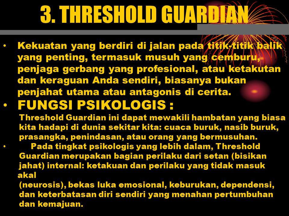 3. THRESHOLD GUARDIAN Kekuatan yang berdiri di jalan pada titik-titik balik yang penting, termasuk musuh yang cemburu, penjaga gerbang yang profesiona