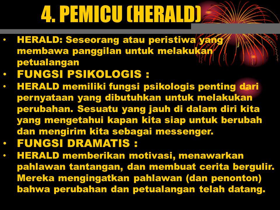 4. PEMICU (HERALD) HERALD: Seseorang atau peristiwa yang membawa panggilan untuk melakukan petualangan FUNGSI PSIKOLOGIS : HERALD memiliki fungsi psik
