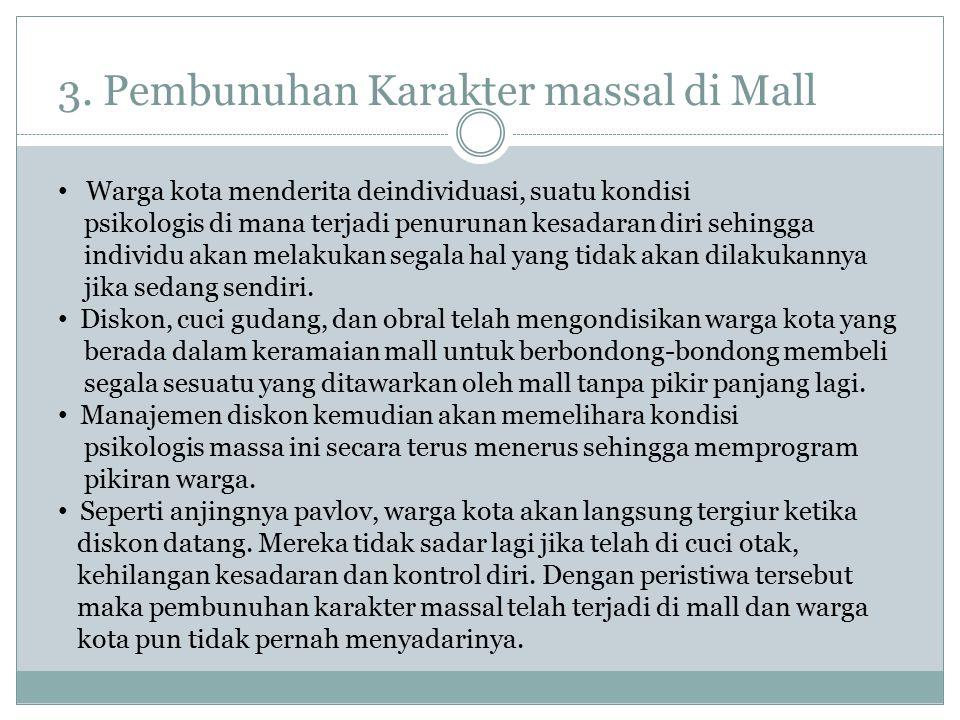 3. Pembunuhan Karakter massal di Mall Warga kota menderita deindividuasi, suatu kondisi psikologis di mana terjadi penurunan kesadaran diri sehingga i