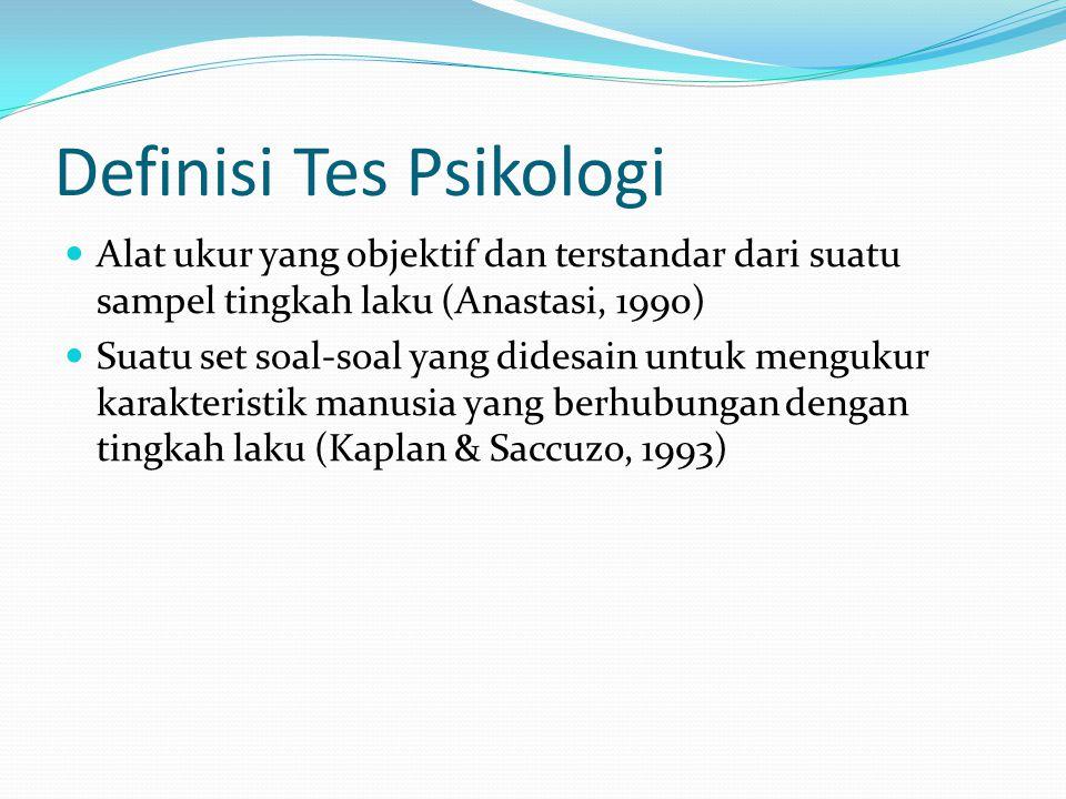 Definisi Tes Psikologi Alat ukur yang objektif dan terstandar dari suatu sampel tingkah laku (Anastasi, 1990) Suatu set soal-soal yang didesain untuk