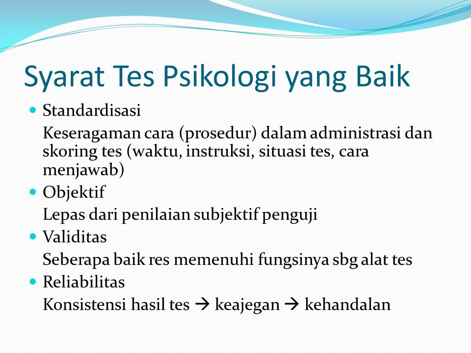Syarat Tes Psikologi yang Baik Standardisasi Keseragaman cara (prosedur) dalam administrasi dan skoring tes (waktu, instruksi, situasi tes, cara menja
