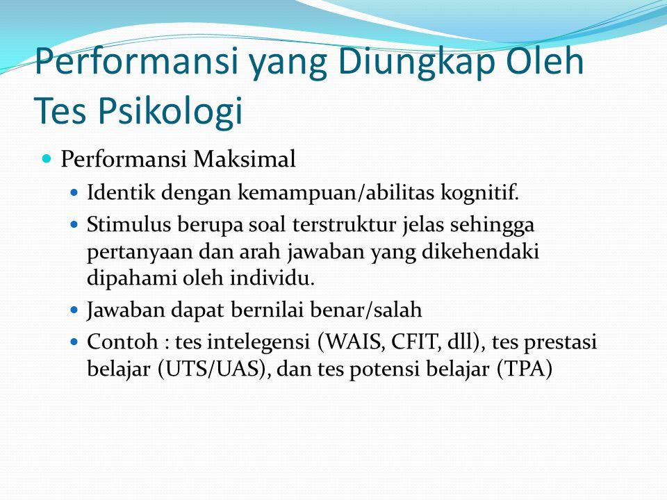 Performansi yang Diungkap Oleh Tes Psikologi Performansi Maksimal Identik dengan kemampuan/abilitas kognitif. Stimulus berupa soal terstruktur jelas s