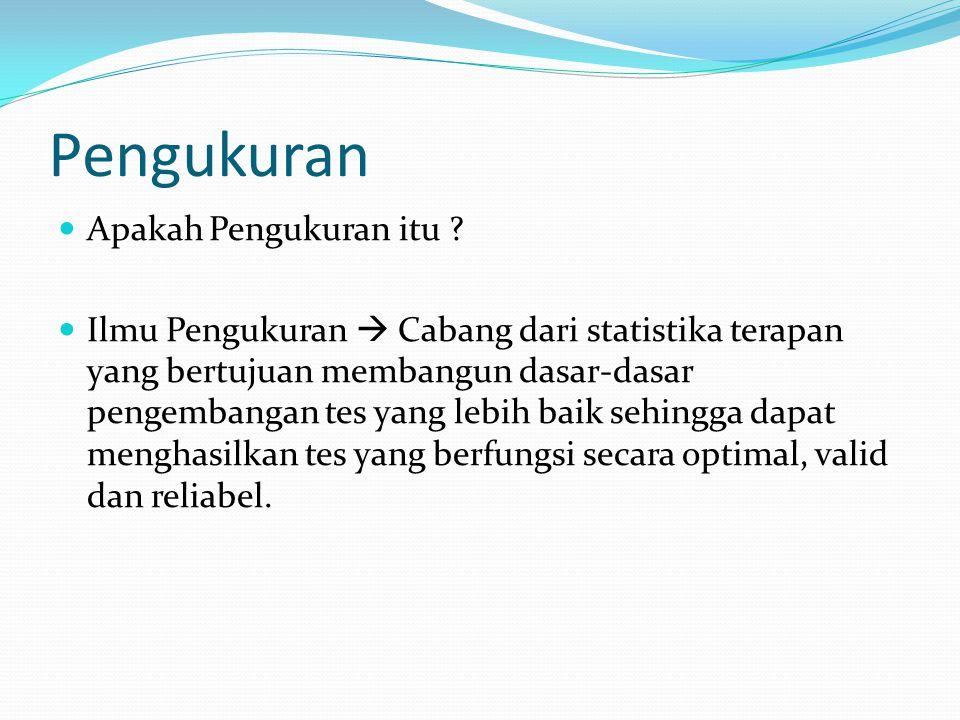 Pengukuran Suatu prosedur pemberian angka terhadap atribut atau variabel sepanjang suatu kontinum.