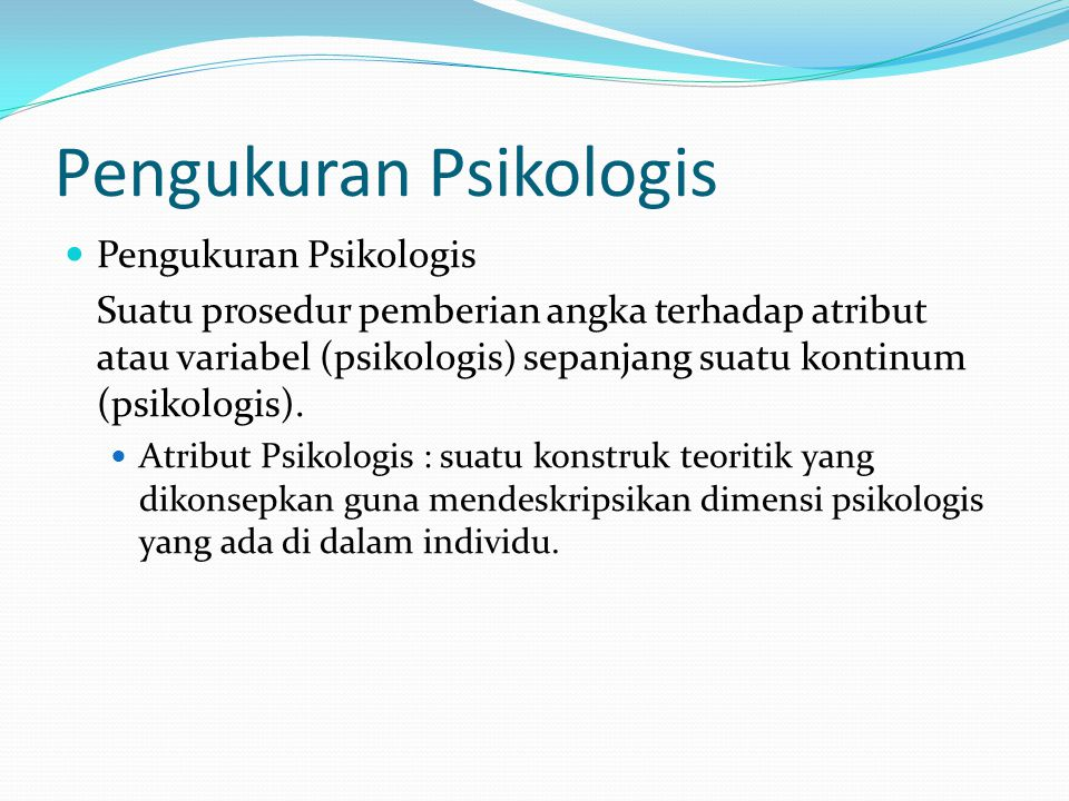 Pengukuran Psikologis Suatu prosedur pemberian angka terhadap atribut atau variabel (psikologis) sepanjang suatu kontinum (psikologis). Atribut Psikol