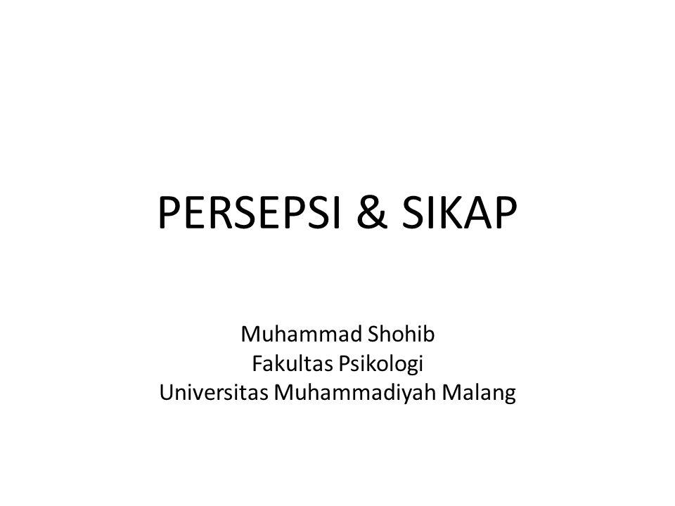 PERSEPSI & SIKAP Muhammad Shohib Fakultas Psikologi Universitas Muhammadiyah Malang