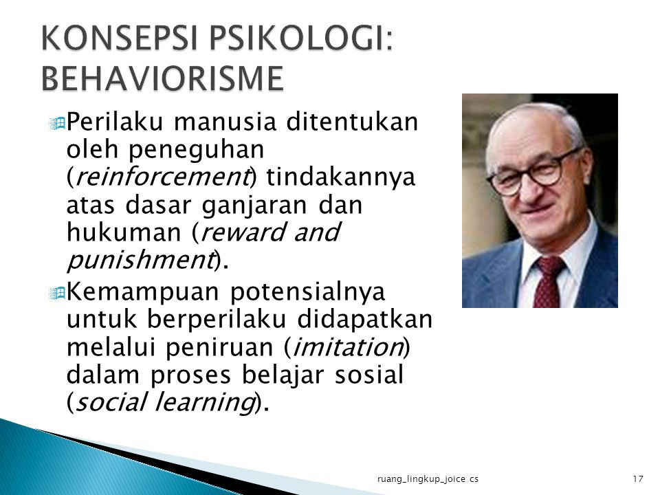  Perilaku manusia ditentukan oleh peneguhan (reinforcement) tindakannya atas dasar ganjaran dan hukuman (reward and punishment).  Kemampuan potensia