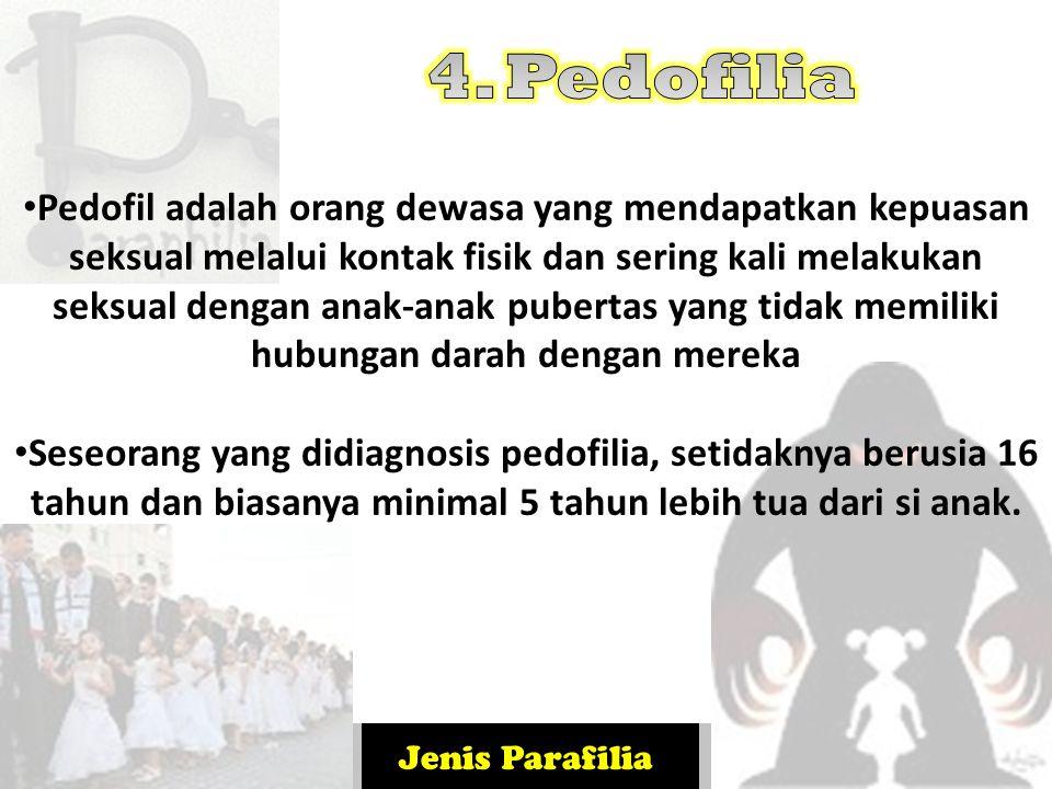 Jenis Parafilia Pedofil adalah orang dewasa yang mendapatkan kepuasan seksual melalui kontak fisik dan sering kali melakukan seksual dengan anak-anak