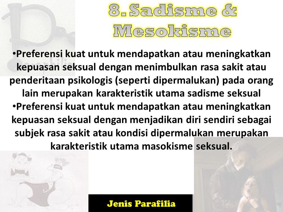 Jenis Parafilia Preferensi kuat untuk mendapatkan atau meningkatkan kepuasan seksual dengan menimbulkan rasa sakit atau penderitaan psikologis (sepert