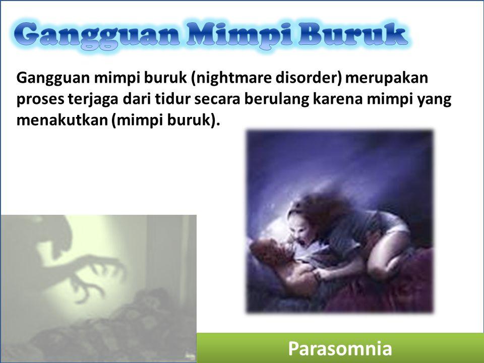 Parasomnia Gangguan mimpi buruk (nightmare disorder) merupakan proses terjaga dari tidur secara berulang karena mimpi yang menakutkan (mimpi buruk).