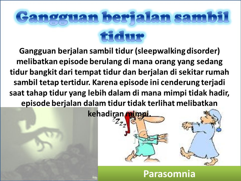 Parasomnia Gangguan berjalan sambil tidur (sleepwalking disorder) melibatkan episode berulang di mana orang yang sedang tidur bangkit dari tempat tidu