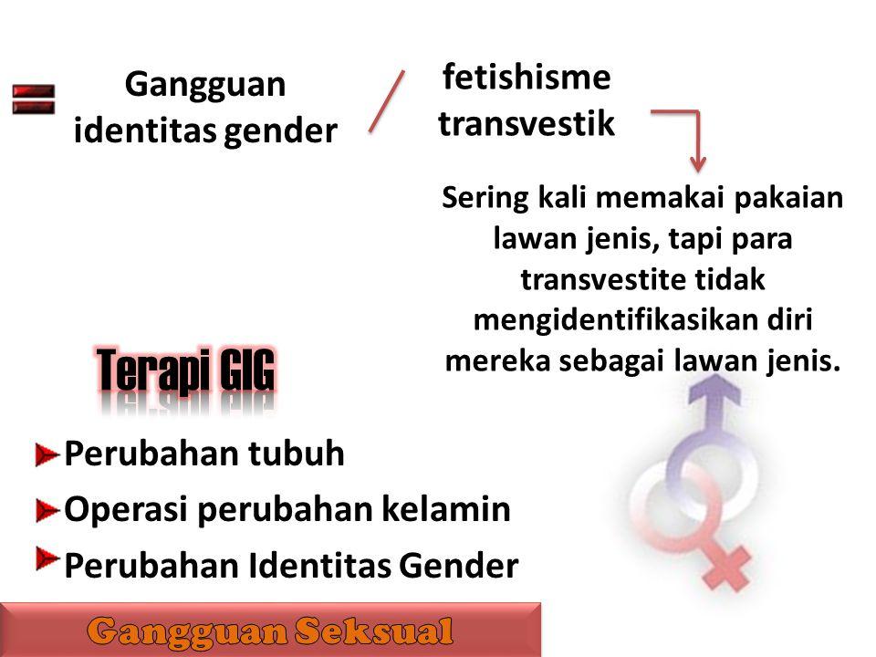 Gangguan identitas gender fetishisme transvestik Sering kali memakai pakaian lawan jenis, tapi para transvestite tidak mengidentifikasikan diri mereka