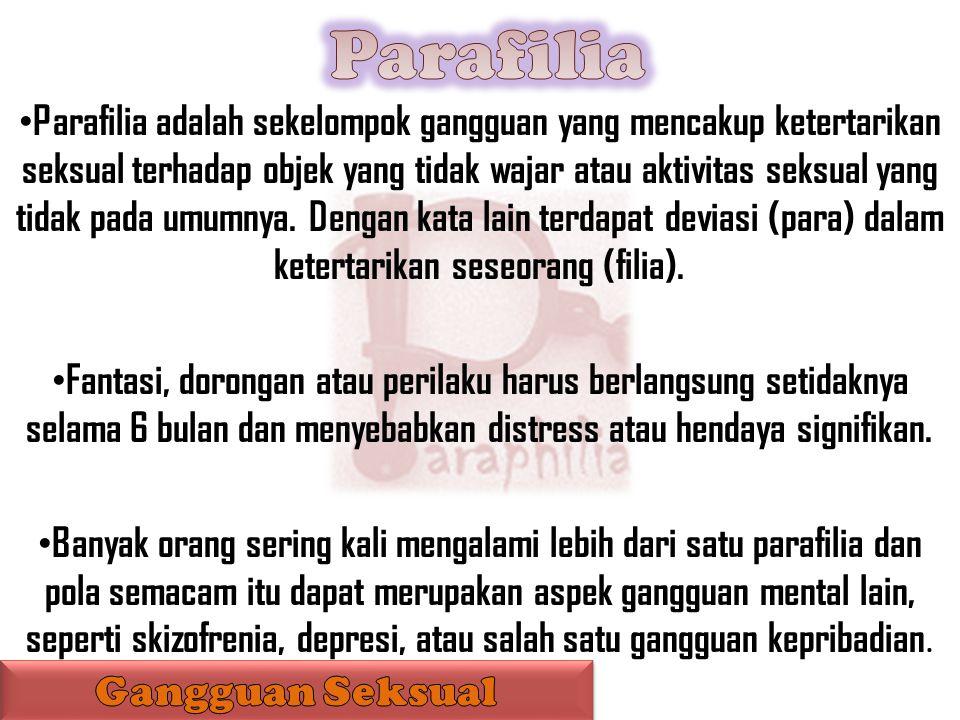 Parafilia adalah sekelompok gangguan yang mencakup ketertarikan seksual terhadap objek yang tidak wajar atau aktivitas seksual yang tidak pada umumnya