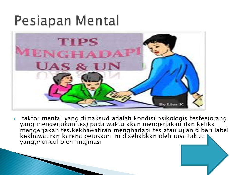  faktor mental yang dimaksud adalah kondisi psikologis testee(orang yang mengerjakan tes) pada waktu akan mengerjakan dan ketika mengerjakan tes.kekh