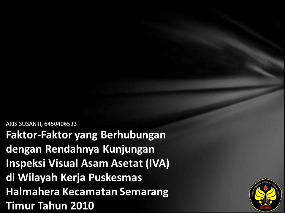 ARIS SUSANTI, 6450406533 Faktor-Faktor yang Berhubungan dengan Rendahnya Kunjungan Inspeksi Visual Asam Asetat (IVA) di Wilayah Kerja Puskesmas Halmahera Kecamatan Semarang Timur Tahun 2010