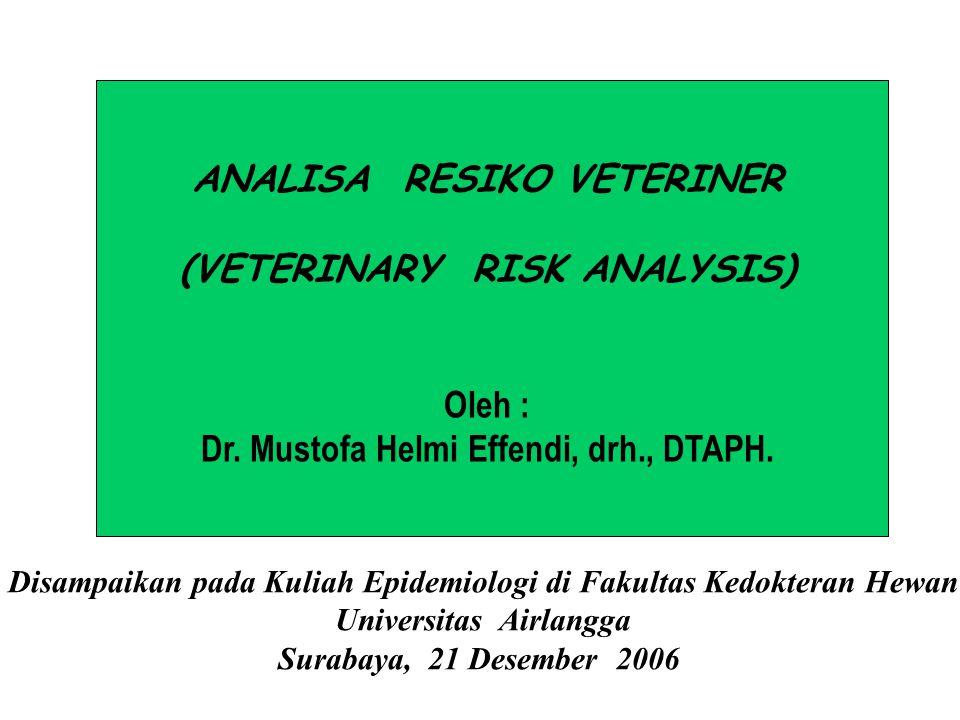 ANALISA RESIKO VETERINER (VETERINARY RISK ANALYSIS) Oleh : Dr.