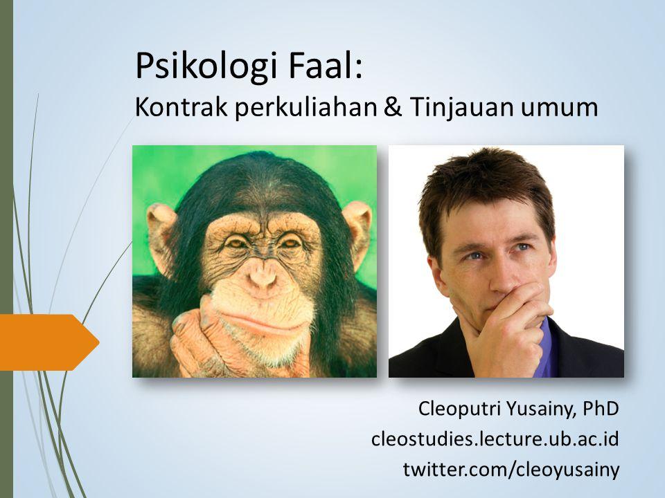 Psikologi Faal: Kontrak perkuliahan & Tinjauan umum Cleoputri Yusainy, PhD cleostudies.lecture.ub.ac.id twitter.com/cleoyusainy