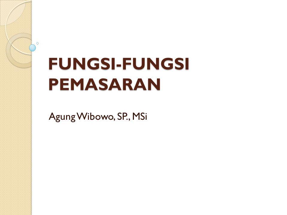 FUNGSI-FUNGSI PEMASARAN Agung Wibowo, SP., MSi