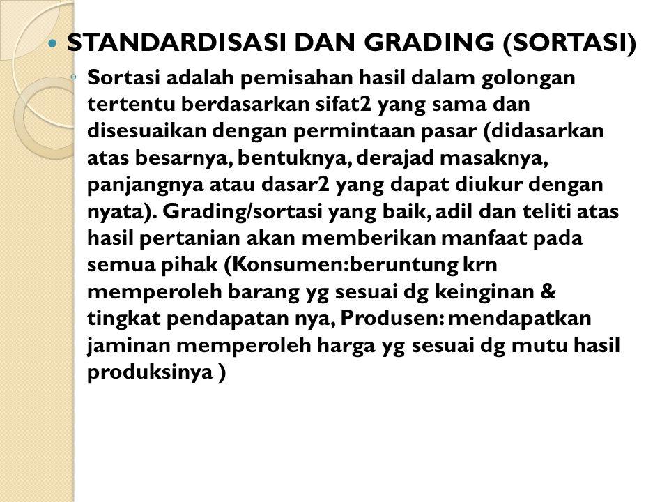 STANDARDISASI DAN GRADING (SORTASI) ◦ Sortasi adalah pemisahan hasil dalam golongan tertentu berdasarkan sifat2 yang sama dan disesuaikan dengan permi