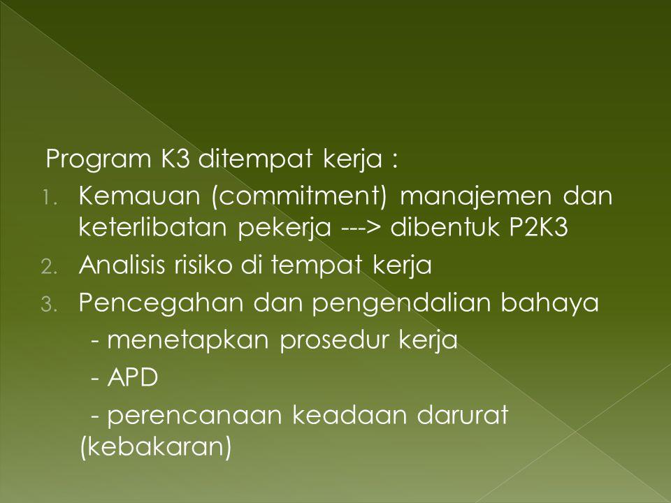 Program K3 ditempat kerja : 1. Kemauan (commitment) manajemen dan keterlibatan pekerja ---> dibentuk P2K3 2. Analisis risiko di tempat kerja 3. Penceg