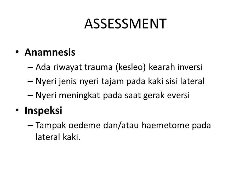 ASSESSMENT Anamnesis – Ada riwayat trauma (kesleo) kearah inversi – Nyeri jenis nyeri tajam pada kaki sisi lateral – Nyeri meningkat pada saat gerak e