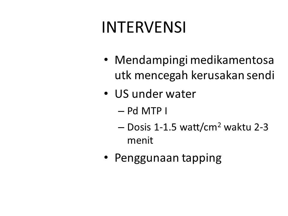 INTERVENSI Mendampingi medikamentosa utk mencegah kerusakan sendi US under water – Pd MTP I – Dosis 1-1.5 watt/cm 2 waktu 2-3 menit Penggunaan tapping