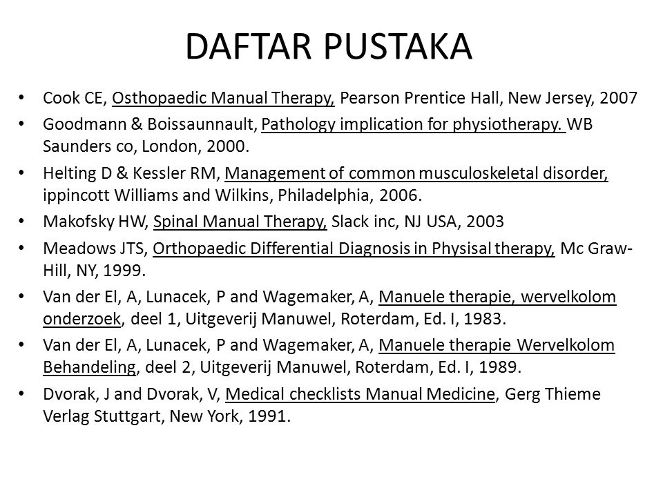 DAFTAR PUSTAKA Cook CE, Osthopaedic Manual Therapy, Pearson Prentice Hall, New Jersey, 2007 Goodmann & Boissaunnault, Pathology implication for physio