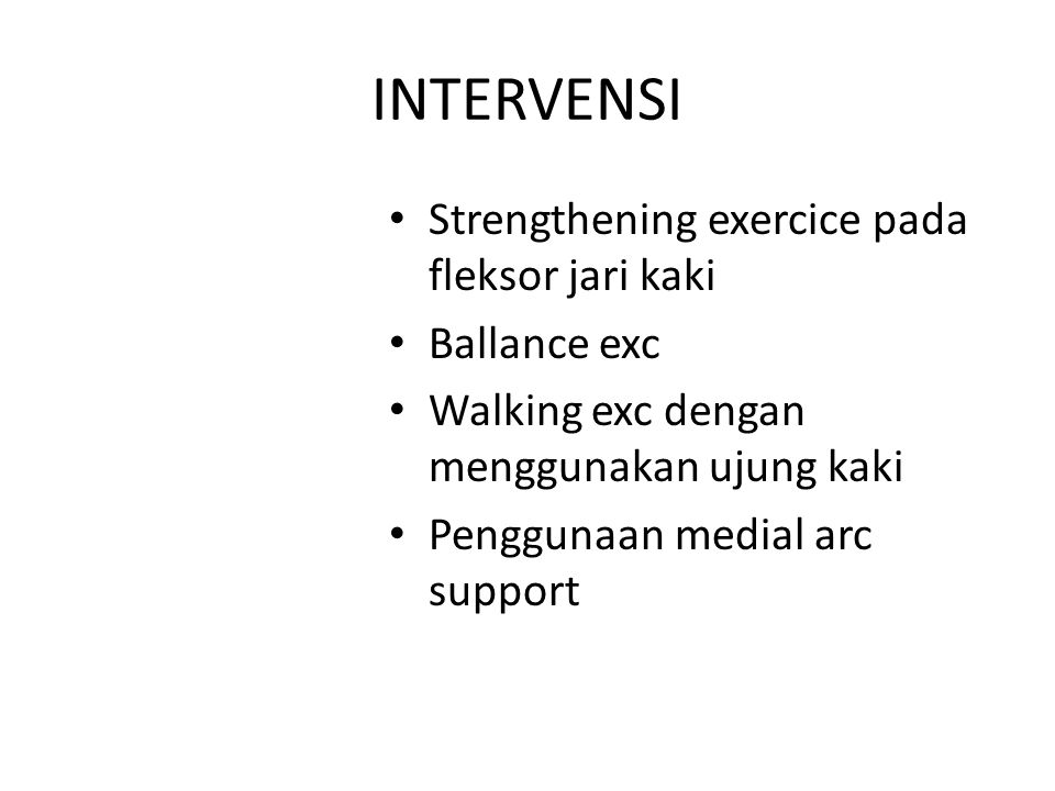 INTERVENSI Strengthening exercice pada fleksor jari kaki Ballance exc Walking exc dengan menggunakan ujung kaki Penggunaan medial arc support