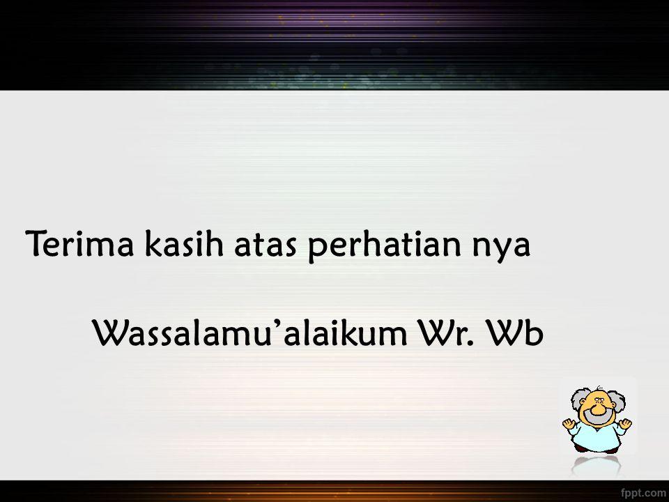 Terima kasih atas perhatian nya Wassalamu'alaikum Wr. Wb