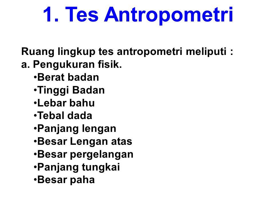 1.Tes Antropometri Ruang lingkup tes antropometri meliputi : a.