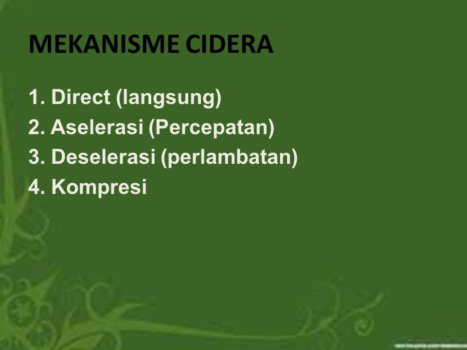 MEKANISME CIDERA 1. Direct (langsung) 2. Aselerasi (Percepatan) 3. Deselerasi (perlambatan) 4. Kompresi